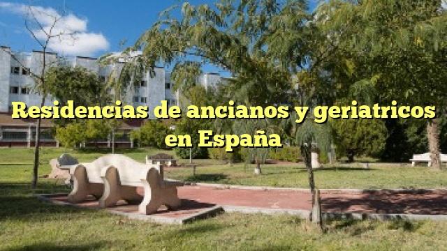 Residencias de ancianos y geriatricos en España